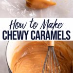 chewy caramels wrapped and a pot of chewy caramel